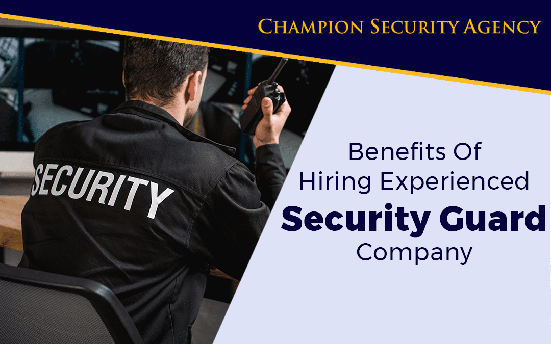 Benefits of Hiring Experienced Security Guard Company